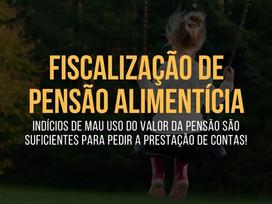 FISCALIZAÇÃO DE PENSÃO ALIMENTÍCIA: INDÍCIOS de MAU USO bastam para pedir PRESTAÇÃO DE CONTAS!