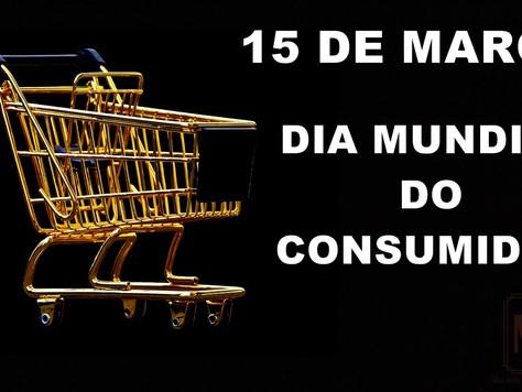 15 de março, dia internacional do Consumidor!