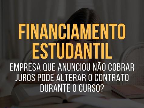 Empresa que anunciou FINANCIAMENTO ESTUDANTIL sem juros pode ALTERAR O CONTRATO durante o curso?