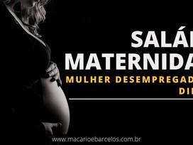 DESEMPREGADA tem direito ao SALÁRIO MATERNIDADE?