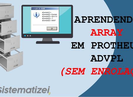 Aprendendo ARRAY em Protheus/ADVPL(sem enrolação)