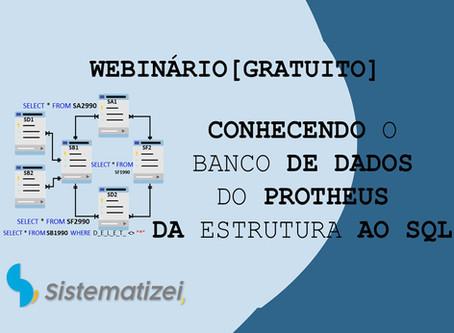Webinário[Gratuito] - Conhecendo o Banco de Dados do Protheus - Da estrutura ao SQL