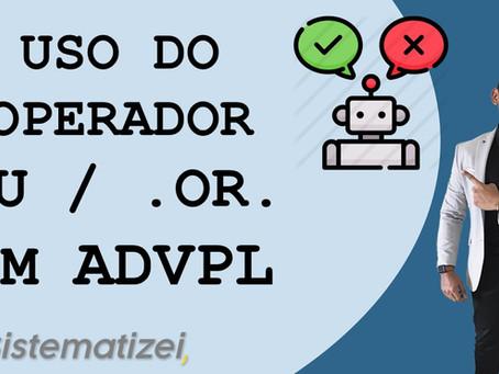Aprendendo o Operador lógico OU / .OR. em ADVPL