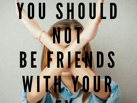10 Reasons Why You Should NOT be Friends with Your Ex.