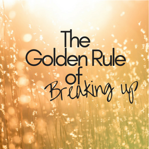 Breakup Recovery 101: The Golden Rule