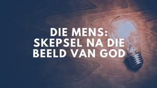Die mens: Skepsel na die beeld van God