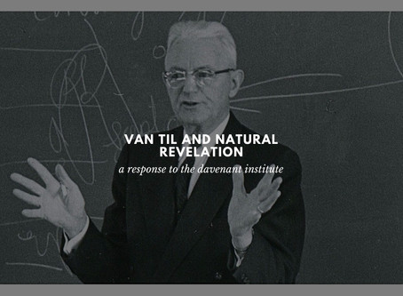 A Preliminary Response to the Davenant Institute on Van Til and Natural Revelation