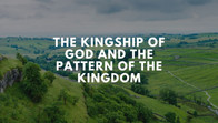 The kingship of God and the pattern of the kingdom
