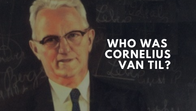 Who was Cornelius Van Til?