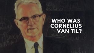 Who was Cornelius Van Til?