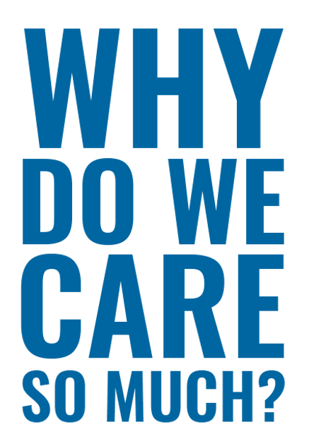 Why Do We Care So Much