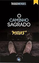 """Livro O camiho sagrado """"Matuke"""", Thiago Mendes"""