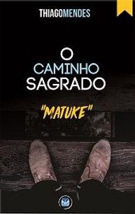 O caminho sagrado - Matuke, Thiago Mendes
