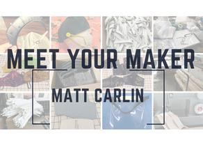 Meet your Maker: Matt Carlin