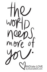 The world needs more of you