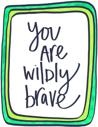 You are wildly brave.jpg