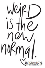 Weird is the new normal