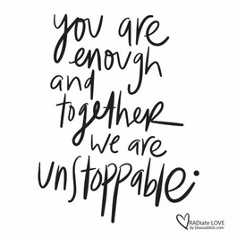 You are enough and together we are unstoppable