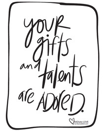 Your gifts and talents are adored
