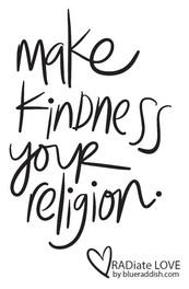Make kindness your religion