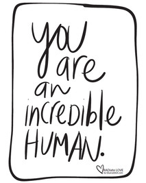 You are an incredible human