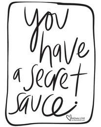 You have a secret sauce