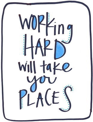 Working hard will take you places.jpg