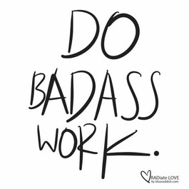 Do badass work