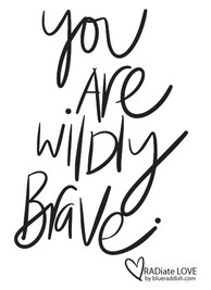 You are wildly brave