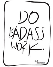 Do badass work