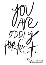 You are oddly perfect