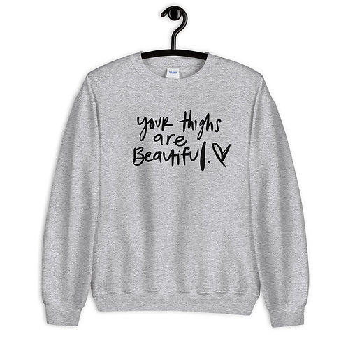 Your Thighs Are Beautiful Sweatshirt