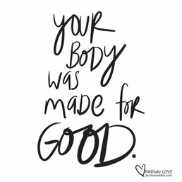 Your body was made for good