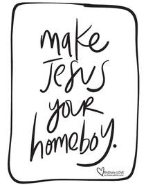 Make Jesus your homeboy