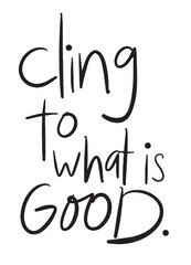 Cling to what is good