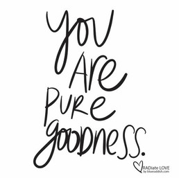 You are pure goodness