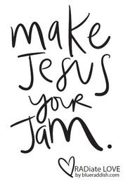 Make Jesus your jam
