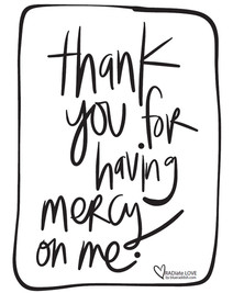 Thank you for having mercy on me