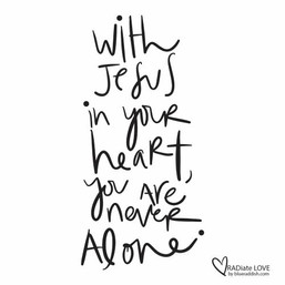 With Jesus in your heart, you are never alone