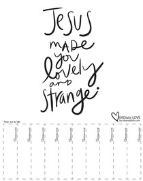 Jesus made you lovely and strange