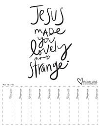 Jesus made you lovely and strange