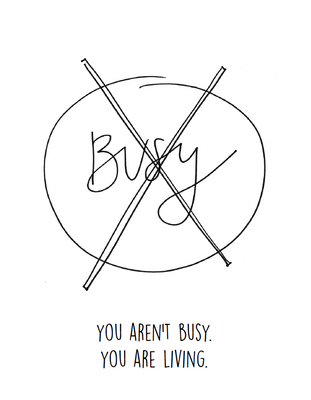 You aren't busy, you are living.png