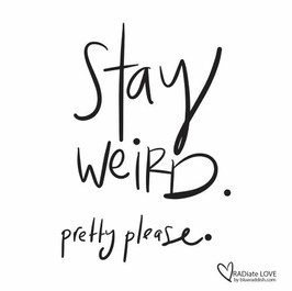 Stay weird. Pretty please.