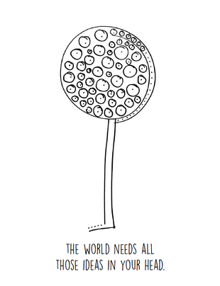The world needs all those ideas in your