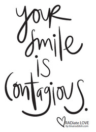 Your smile is contagious