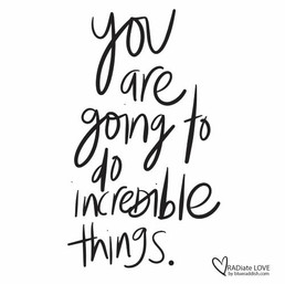 You are going to do incredible things