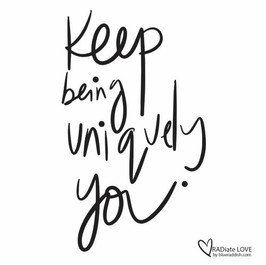Keep being uniquely you