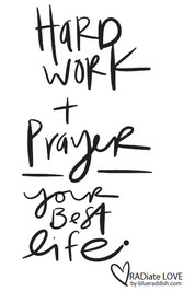 Hard work + Prayer for your best life