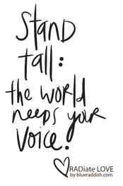 Stand tall: the world needs your voice
