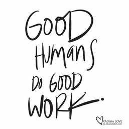 Good humans do good work
